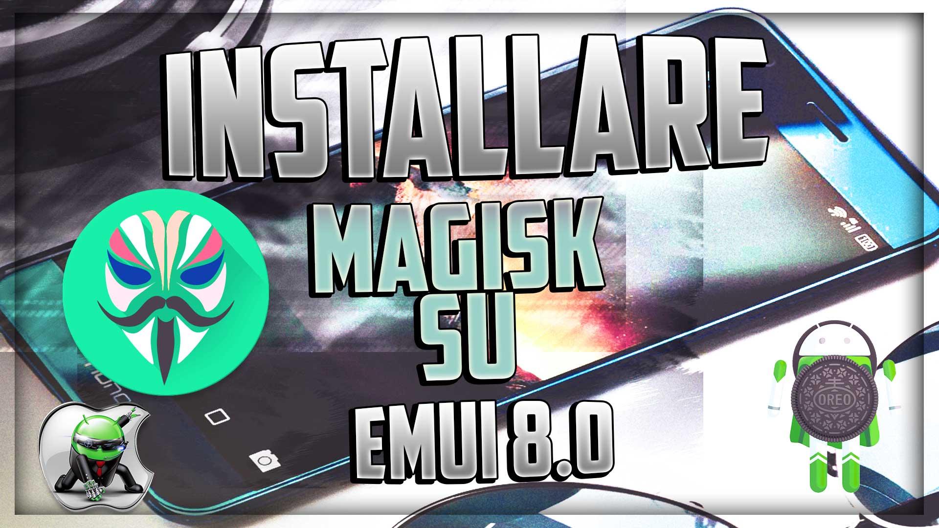 Come Installare Magisk su Emui 8.0