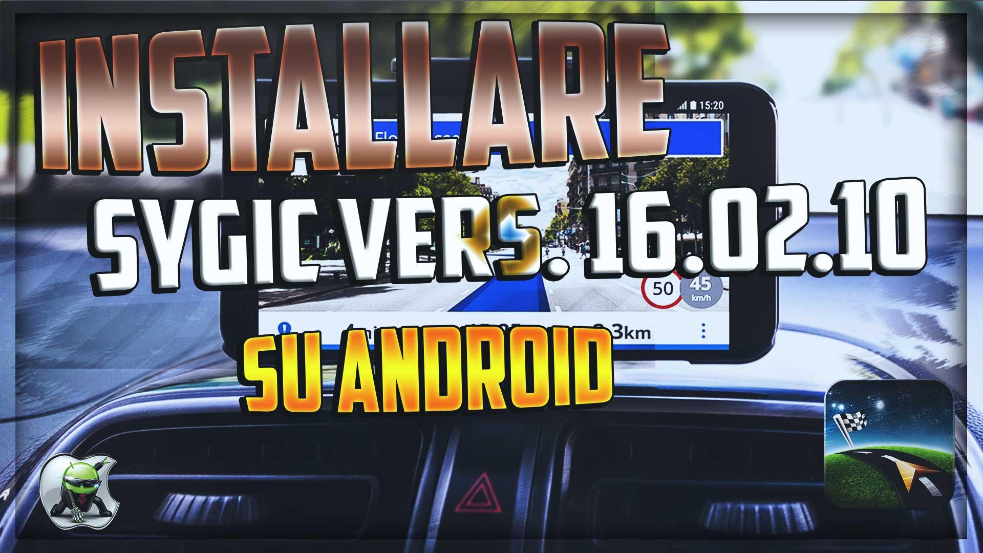 Installare Sygic v16.2.10 su Android